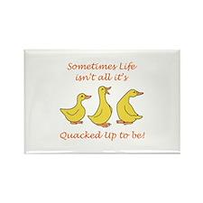 LIFE ISNT QUACKED UP Magnets