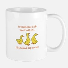 LIFE ISNT QUACKED UP Mugs