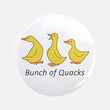 "BUNCH OF QUACKS 3.5"" Button"
