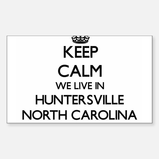 Keep calm we live in Huntersville North Ca Decal
