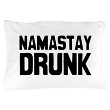 Namastay Drunk Pillow Case