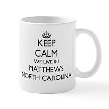 Keep calm we live in Matthews North Carolina Mugs