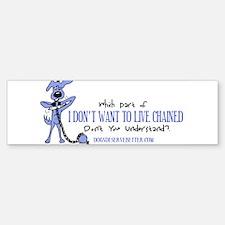 I Don't Want (bumper) Bumper Bumper Bumper Sticker