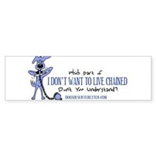 I Don't Want (bumper) Bumper Bumper Sticker