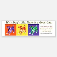 A Dog's Life (bumper) Bumper Bumper Bumper Sticker