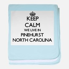 Keep calm we live in Pinehurst North baby blanket