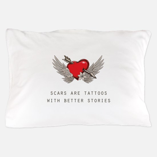 Scars Are Tattoos Pillow Case