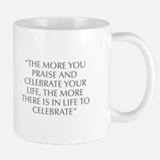 THE MORE YOU PRAISE AND CELEBRATE YOUR LIFE THE MO