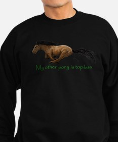 my other pony is topless Sweatshirt
