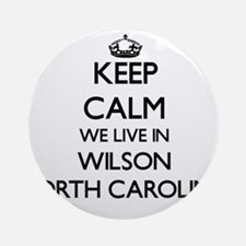 Keep calm we live in Wilson North Ornament (Round)