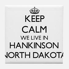 Keep calm we live in Hankinson North Tile Coaster
