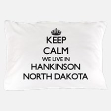 Keep calm we live in Hankinson North D Pillow Case