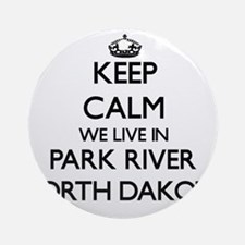 Keep calm we live in Park River N Ornament (Round)