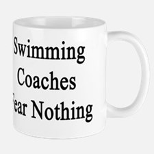 Swimming Coaches Fear Nothing  Mug