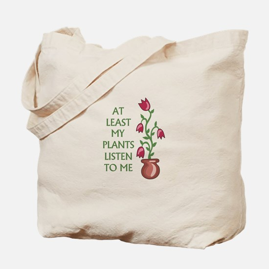 At Least My Plants Listen To Me Tote Bag