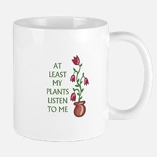 At Least My Plants Listen To Me Mugs