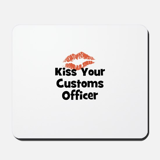 Kiss Your Customs Officer Mousepad