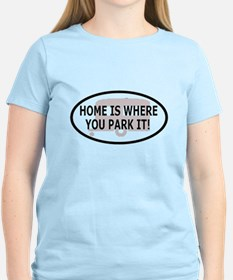 Home is Where You Park It T-Shirt