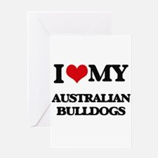 I love my Australian Bulldogs Greeting Cards