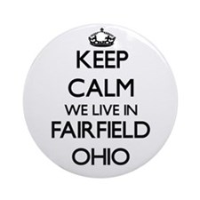 Keep calm we live in Fairfield Oh Ornament (Round)
