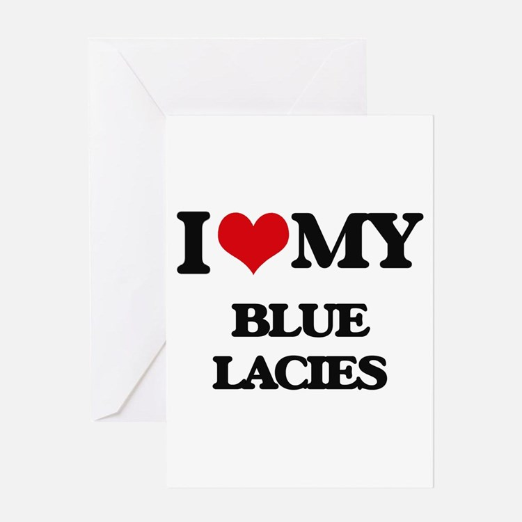 I love my Blue Lacies Greeting Cards
