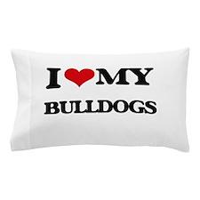 I love my Bulldogs Pillow Case
