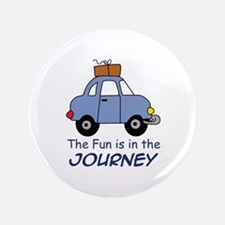 "Fun Is In The Journey 3.5"" Button"