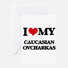 I love my Caucasian Ovcharkas Greeting Cards