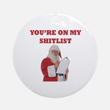 You're On My Shitlist Ornament (Round)