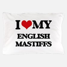 I love my English Mastiffs Pillow Case