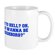 Go to hell Oh you wanna be neighbors-Fre blue Mugs