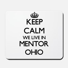 Keep calm we live in Mentor Ohio Mousepad