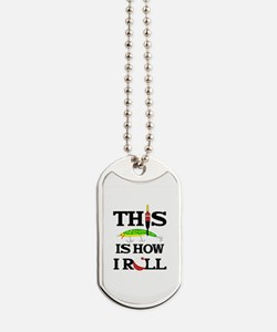 THIS IS HOW I ROLL Dog Tags