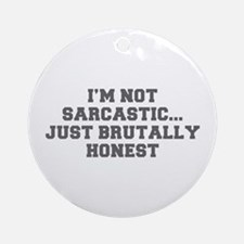 I M NOT SARCASTIC JUST BRUTALLY HONEST-Fre gray Or
