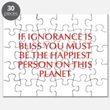 If ignorance is bliss you must be the happiest per