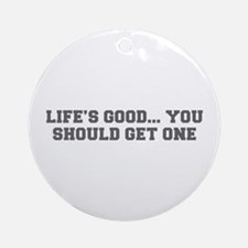 LIFE S GOOD YOU SHOULD GET ONE-Fre gray Ornament (
