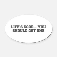 LIFE S GOOD YOU SHOULD GET ONE-Fre gray Oval Car M