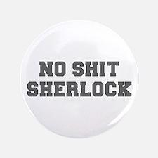 "NO SHIT SHERLOCK-Fre gray 3.5"" Button"