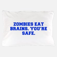 Zombies eat brains You re safe-Fre blue Pillow Cas