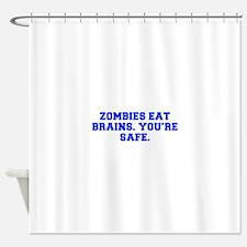 Zombies eat brains You re safe-Fre blue Shower Cur