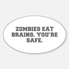 ZOMBIES EAT BRAINS YOU RE SAFE-Fre gray Decal