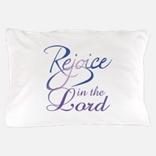 REJOICE IN THE LORD Pillow Case