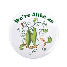 "ALIKE AS PEAS 3.5"" Button"