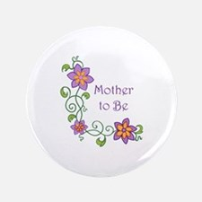 "MOTHER TO BE 3.5"" Button"