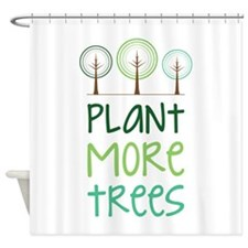 Plant More Trees Shower Curtain