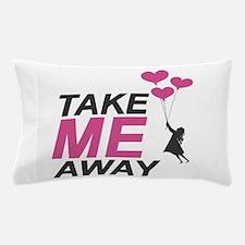 Take Me Away Pillow Case