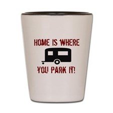 Home is Where You Park It Shot Glass