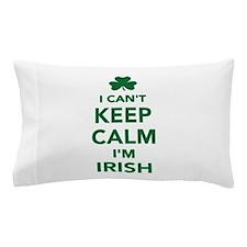 I can't keep calm I'm irish Pillow Case
