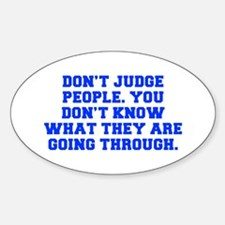 Don t judge people You don t know what they are go