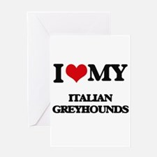 I love my Italian Greyhounds Greeting Cards